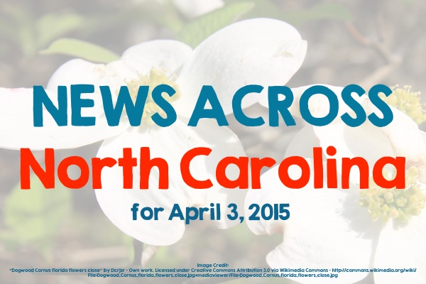 News Across North Carolina for April 3, 2015