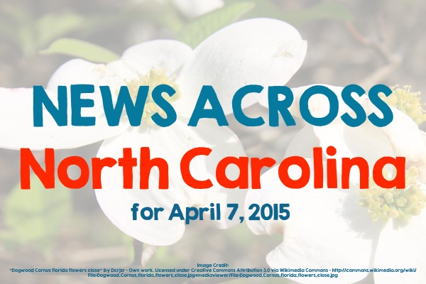 News Across North Carolina for April 7, 2015