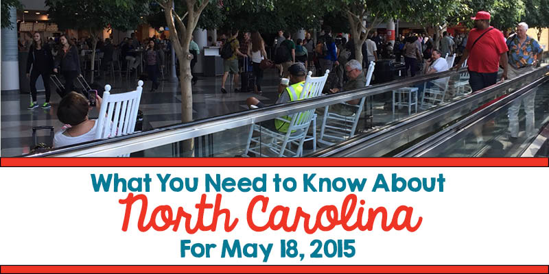 What You Need to Know About North Carolina for May 18, 2015