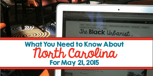 What You Need to Know About North Carolina for May 21, 2015