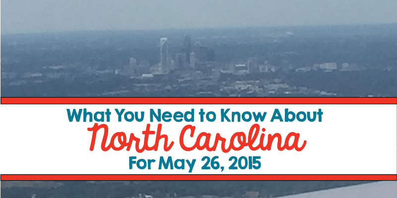 What You Need to Know About North Carolina for May 26, 2015