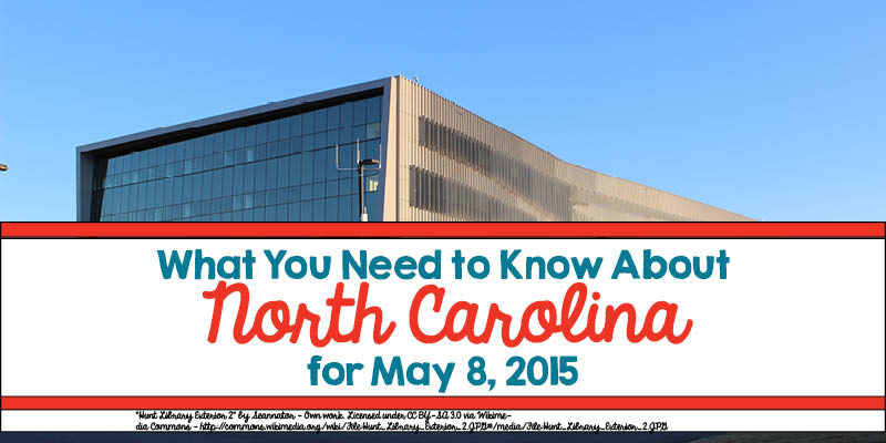 What You Need to Know About North Carolina for May 8, 2015