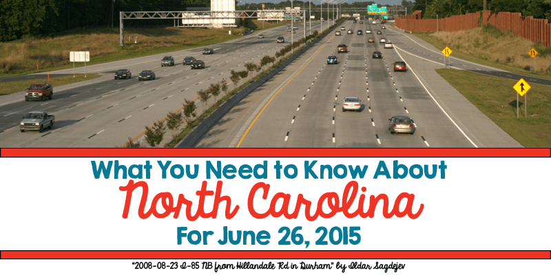 What You Need to Know About North Carolina for June 26, 2015