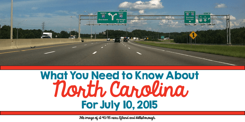 What You Need to Know About North Carolina for July 10, 2015