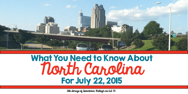 What You Need to Know About North Carolina for July 22, 2015