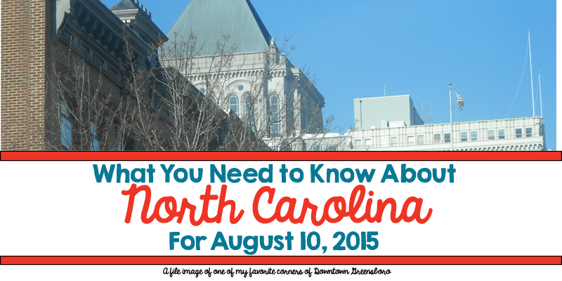What You Need to Know About North Carolina for August 10, 2015