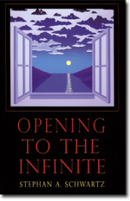 Opening to the Infinite by Stephan A. Schwartz
