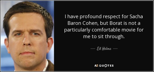 quote-i-have-profound-respect-for-sacha-baron-cohen-but-borat-is-not-a-particularly-comfortable-ed-helms-124-52-17