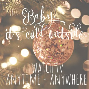 Baby, It's cold outside.  Watch NBC TV anytime - anywhere