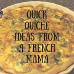 Quick Quiche Ideas From a French Mama