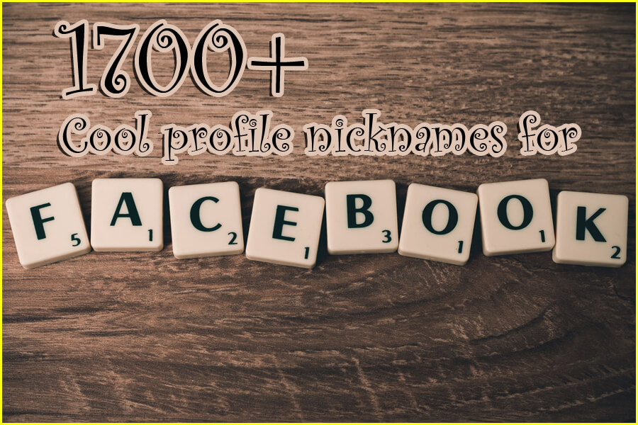 1700+ Cool profile nicknames for Facebook