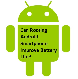 Can Rooting Android Smartphone Improve Battery Life?