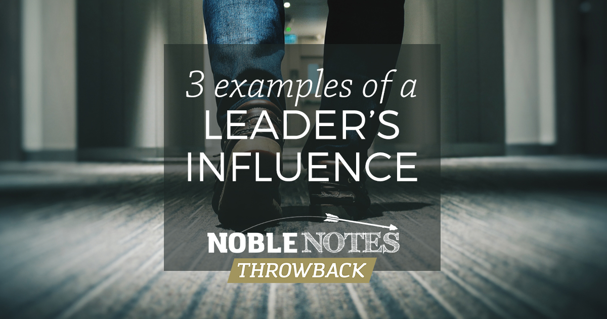 3 Examples of a Leader\u0027s Influence - Noble Warriors