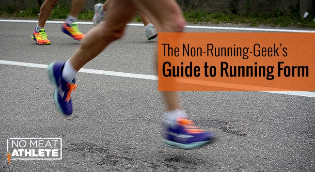 The Non-Running-Geek\u0027s Guide to Running Form No Meat Athlete
