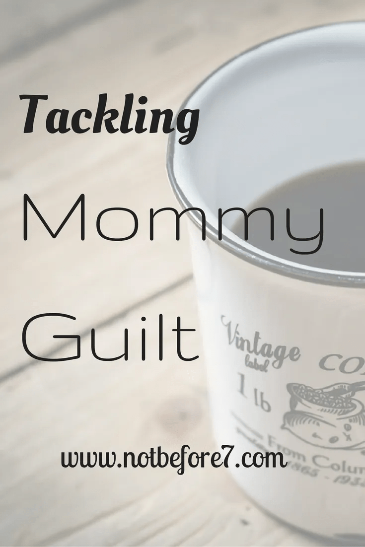 Tackling your Mommy Guilt: A Few Strategies
