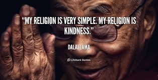 My Religion is Very simple. My Religion is Kindness
