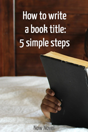 How to Write a Book Title 5 Steps Now Novel
