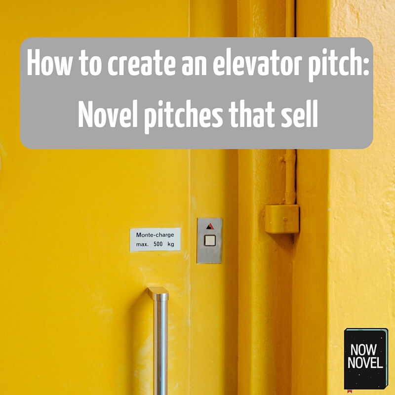 Create an Elevator Pitch Novel Pitches that Sell Now Novel