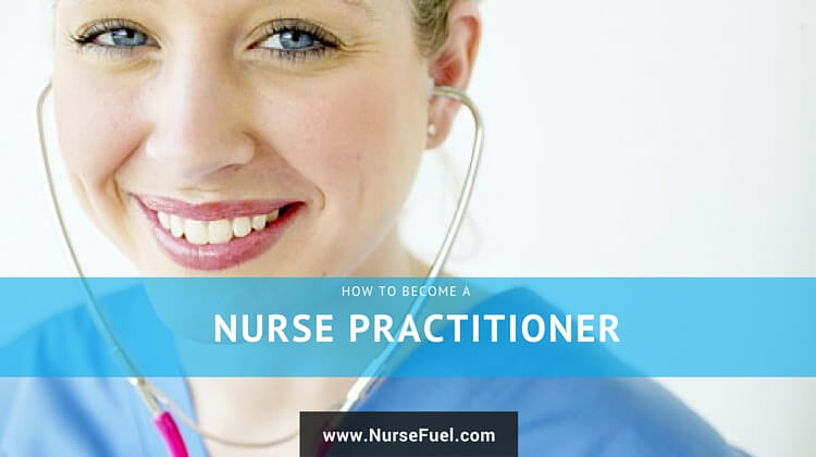 How to Become a Nurse Practitioner - NurseFuel