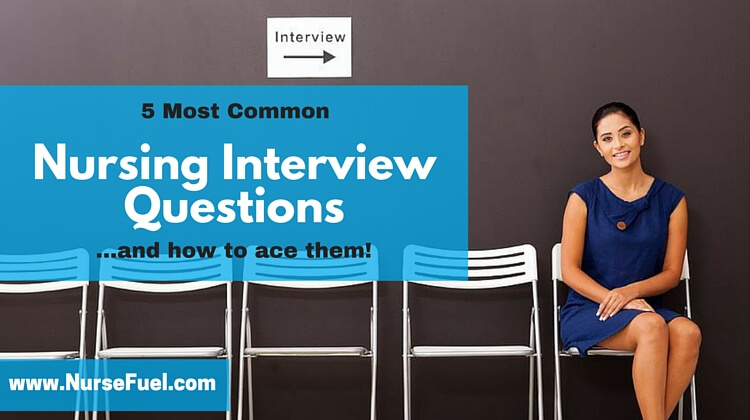 5 Most Common Nursing Interview Questions (and how to ace them