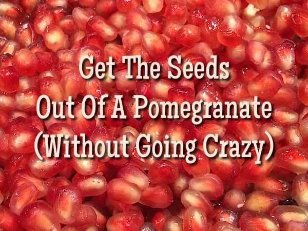 How to Get The Seeds Out of A Pomegranate Without Going Crazy