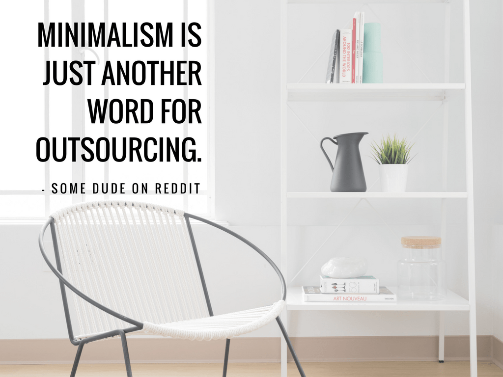 Minimalism is Outsourcing