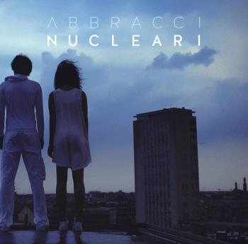 Abbracci Nucleari - Abbracci Nucleari