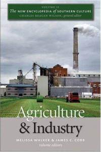 "Melissa Walker, James Cobb, and Charles Reagan Wilson (Eds.), ""The New Encyclopedia of Southern Culture: Agriculture & Industry"""