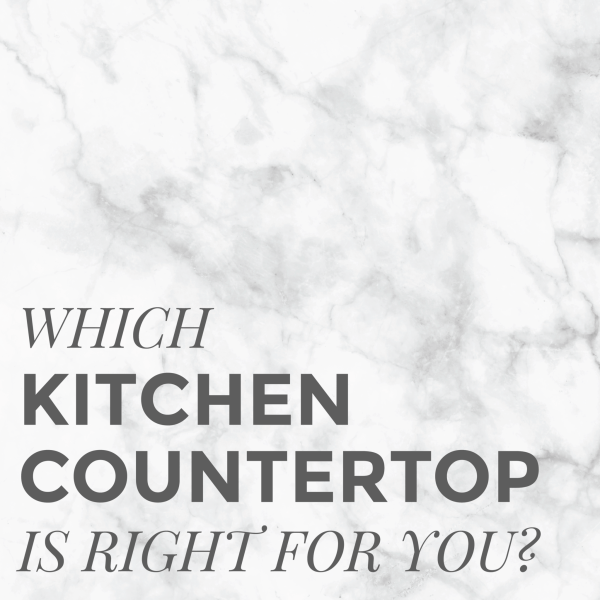 WHICH KITCHEN COUNTERTOP IS RIGHT FOR YOU?