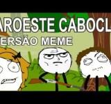 Faroeste Caboclo – Versão Meme