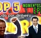 TOP 5: MOMENTOS ÉPICOS – Topa Tudo por Dinheiro