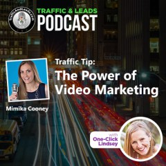 Traffic and Leads Podcast: The Power of Video Marketing