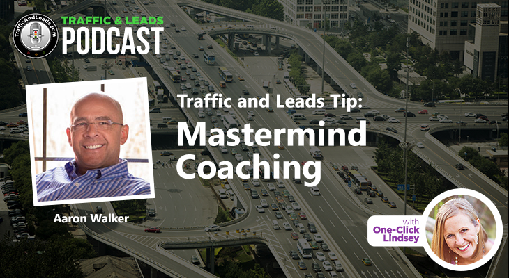 Traffic and Leads Podcast: Mastermind Coaching