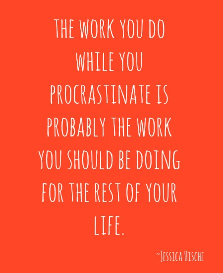 quotes - the work you do while you procrastinate