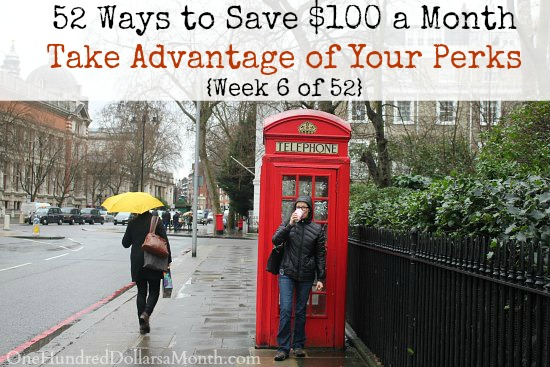 52 Ways to Save $100 a Month  Take Advantage of Your Perks