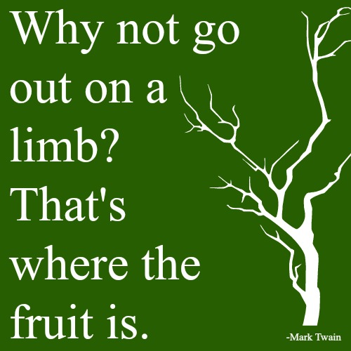 quotes - why not go out on a limb
