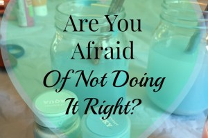 Are You Afraid Of Not Doing It Right?