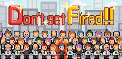 Don't get fired! Play to burn your life in exchange of money