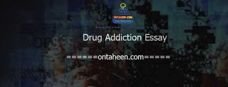 Drug Addiction Essay- Suitable For All Class Students Ontaheen