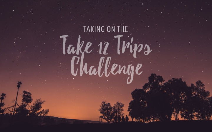 Taking on the Take 12 Trips challenge
