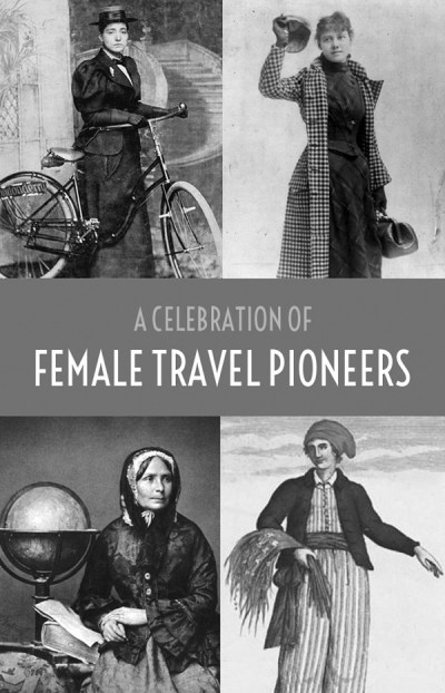 Celebrating the earliest female travel pioneers who took on society's expectations as well as their own fears to explore the world in their own way – On the Luce travel blog