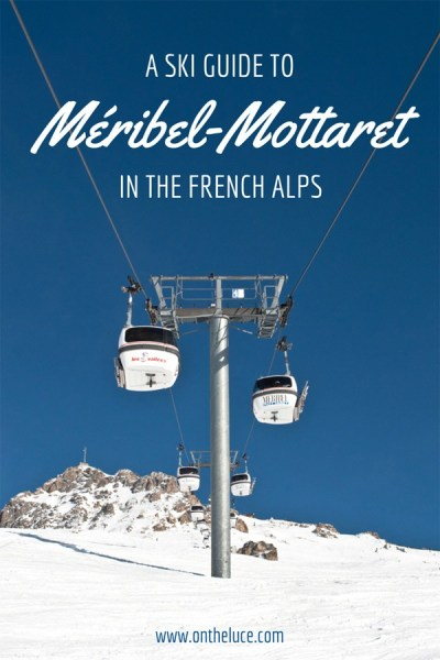 A ski guide to Méribel-Mottaret, part of the huge Three Valleys ski area in the French Alps – what to do on and off the slopes, travel and accommodation  – ontheluce.com