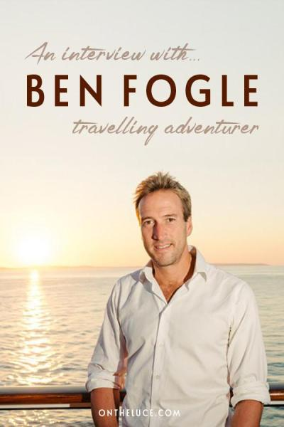 Talking travel with TV presenter, writer and adventurer Ben Fogle, from extreme adventures in the Sahara and rowing the Atlantic to his first cruise – ontheluce.com