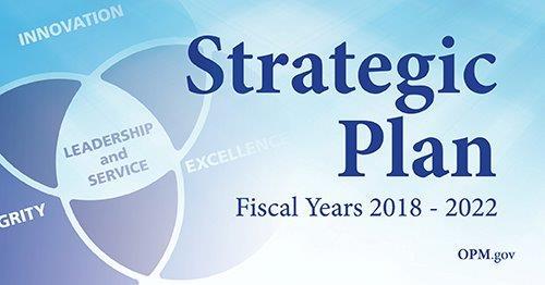 OPM\u0027s 2018 - 2022 Strategic Plan - The OPM Director\u0027s Blog - strategic plan
