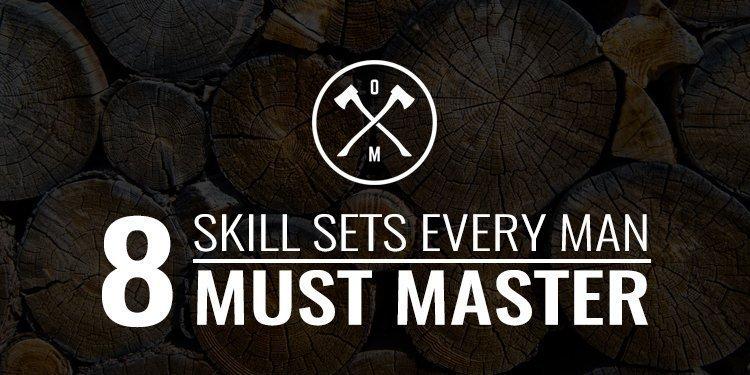 8 Skill Sets Every Man Must Master \u2022 Order of Man