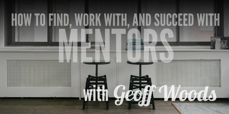 OoM 011 How to Find, Work With, and Succeed With Mentors With Geoff - how to find mentors