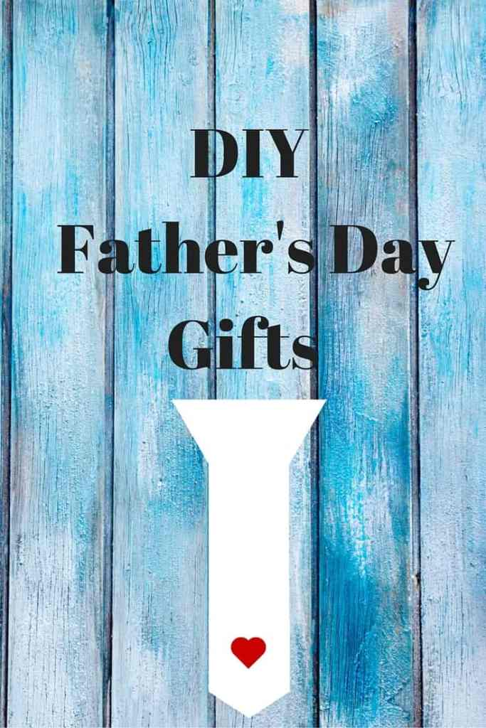 DIY Father's Day Gift ideas to make for that special dad in your life!