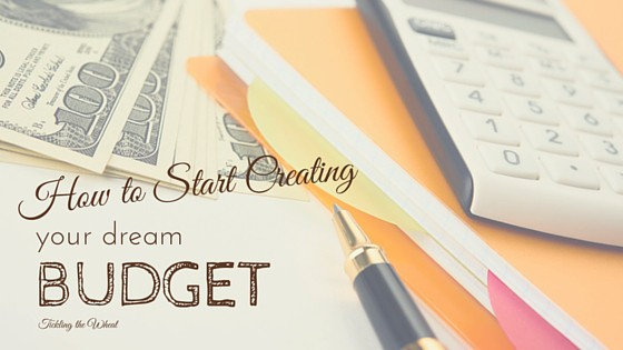 How to Start Creating Your Dream Budget - creating a budget