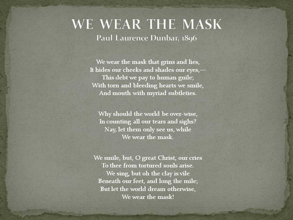 analysis of we wear the masl The masks we wear psychology 12  the masks we wear create a mask that shows the different faces you present to society on the outside of the mask,.