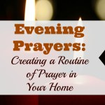 Evening  Prayers: Creating a Routine of Prayer in Your Home